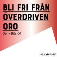 Bli fri från överdriven oro - Daily Bits Of