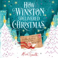 How Winston Delivered Christmas: A Christmas Story in Twenty-Four-and-a-Half Chapters - Alex T. Smith