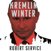 Kremlin Winter: Russia and the Second Coming of Vladimir Putin - Robert Service