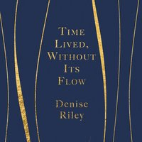 Time Lived, Without Its Flow - Denise Riley