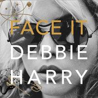 Face It - Debbie Harry