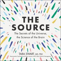 The Source: The Secrets of the Universe, the Science of the Brain - Tara Swart