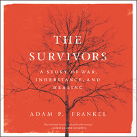 The Survivors: A Story of War, Inheritance, and Healing - Adam Frankel