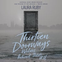 Thirteen Doorways, Wolves Behind Them All - Laura Ruby