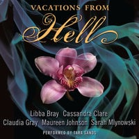 Vacations from Hell - Cassandra Clare,Sarah Mlynowski,Libba Bray,Claudia Gray,Maureen Johnson