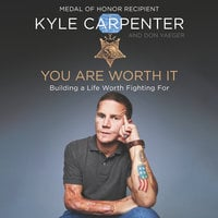 You Are Worth It: Building a Life Worth Fighting For - Don Yaeger,Kyle Carpenter