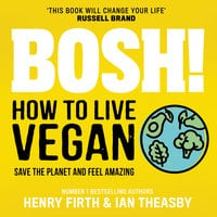 BOSH! How to Live Vegan - Henry Firth, Ian Theasby