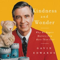 Kindness and Wonder: Why Mister Rogers Matters Now More Than Ever - Gavin Edwards