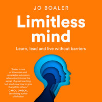Limitless Mind: Learn, Lead and Live Without Barriers - Jo Boaler