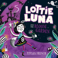 Lottie Luna and the Bloom Garden - Vivian French
