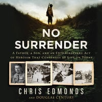 No Surrender: A Father, a Son, and an Extraordinary Act of Heroism That Continues to Live on Today - Douglas Century,Christopher Edmonds