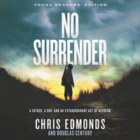 No Surrender (Young Readers' Edition): A Father, a Son, and an Extraordinary Act of Heroism - Chris Edmonds