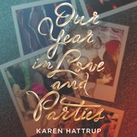 Our Year in Love and Parties - Karen Hattrup