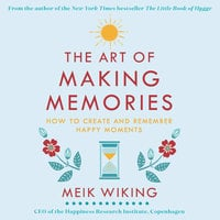The Art of Making Memories: How to Create and Remember Happy Moments - Meik Wiking