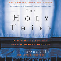 The Holy Thief: A Con Man's Journey from Darkness to Light - Alan Eisenstock,Mark Borovitz