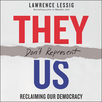 They Don't Represent Us: Reclaiming Our Democracy - Lawrence Lessig