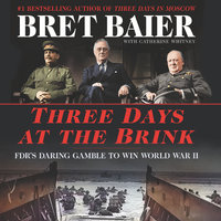 Three Days at the Brink: FDR's Daring Gamble to Win World War II - Bret Baier,Catherine Whitney
