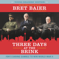 Three Days at the Brink (Young Readers' Edition): FDR's Daring Gamble to Win World War II - Bret Baier, Catherine Whitney