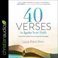 40 Verses to Ignite Your Faith: Surprising Insights From Unexpected Passages - Laurie Polich Short