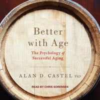 Better with Age: The Psychology of Successful Aging - Alan D. Castel