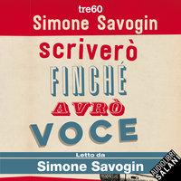 Scriverò finché avrò voce - Simone Savogin