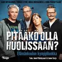 Pitääkö olla huolissaan? - Jenni Pääskysaari,Miika Nousiainen,Kari Hotakainen,Tuomas Kyrö
