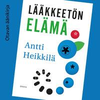 Lääkkeetön elämä - Antti Heikkilä