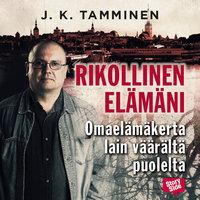 Rikollinen elämäni - J.K. Tamminen