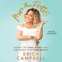 More Than Pretty: Do the Soul Work that Uncovers Your True Beauty - Erica Campbell