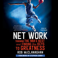 Net Work: Training the NBA's Best and Finding the Keys to Greatness - Rob McClanaghan
