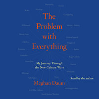 Problem with Everything: My Journey Through the New Culture Wars - Meghan Daum