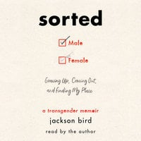 Sorted: Growing Up, Coming Out, and Finding My Place (A Transgender Memoir) - Jackson Bird