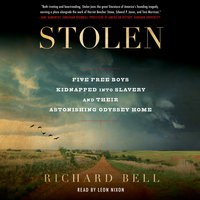Stolen: Five Free Boys Kidnapped into Slavery and Their Astonishing Odyssey Home - Richard Bell