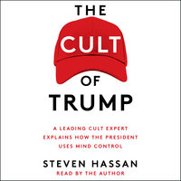 The Cult of Trump: A Leading Cult Expert Explains How the President Uses Mind Control - Steven Hassan