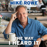 The Way I Heard It: True Tales for the Curious Mind with a Short Attention Span - Mike Rowe