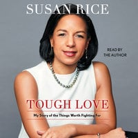 Tough Love: My Story of the Things Worth Fighting For - Susan Rice