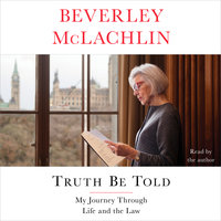 Truth Be Told: My Journey Through Life and the Law - Beverley McLachlin