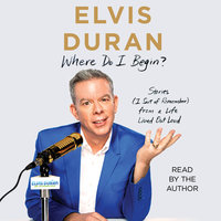 Where Do I Begin? – Stories from a Life Lived Out Loud - Elvis Duran