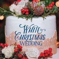White Christmas Wedding: A Novel - Celeste Winters