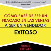 Como Pase De Ser Un Fracaso En Las Ventas - A Ser Un Vendedor - Exitoso - Frank Bettger