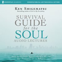 Survival Guide for the Soul: Audio Lectures – How to Flourish Spiritually in a World that Pressures Us to Achieve - Ken Shigematsu