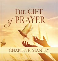 The Gift of Prayer - Charles F. Stanley
