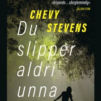 Du slipper aldri unna - Chevy Stevens