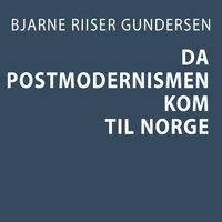 Da postmodernismen kom til Norge - Bjarne Riiser Gundersen