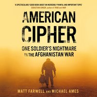 American Cipher: One Soldier's Nightmare in the Afghanistan War - Matt Farwell, Michael Ames