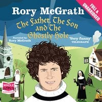 The Father, the Son and the Ghostly Hole: Confessions From a Guilt-Edged Life - Rory McGrath