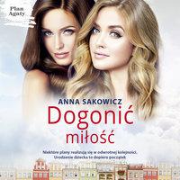 Dogonić miłość - Anna Sakowicz