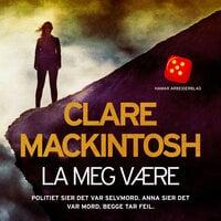 La meg være - Clare Mackintosh