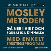 Mosleymetoden : Gå ner i vikt och förbättra din hälsa med enkelt trestegsprogram - Dr. Michael Mosley