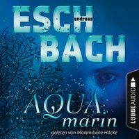 Aquamarin - Teil 1 - Andreas Eschbach